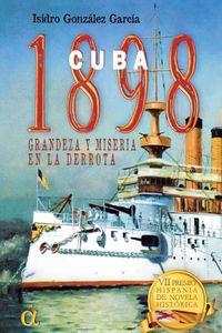 CUBA 1898 - GRANDEZA Y MISERIA EN LA DERROTA