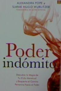 PODER INDOMITO - DESCUBRE LA MAGIA DE TU CICLO MENSTRUAL Y DESPIERTA EL CAMINO FEMENINO HACIA EL PODER