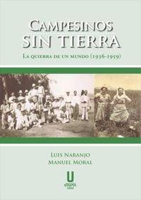 CAMPESINOS SIN TIERRA - LA QUIEBRA DE UN MUNDO (1936-1959)
