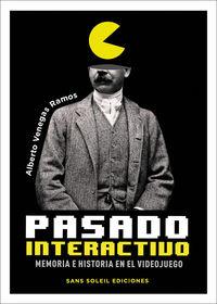 PASADO INTERACTIVO - MEMORIA E HISTORIA EN EL VIDEOJUEGO