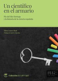 CIENTIFICO EN EL ARMARIO, UN - PIO DEL RIO HORTEGA Y LA HISTORIA DE LA CIENCIA ESPAÑOLA