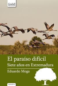 Paraiso Dificil, El - Siete Años En Extremadura - Eduardo Moga Bayona