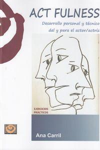 ACT FULNESS - DESARROLLO PERSONAL Y TECNICO DEL Y PARA EL ACTOR / ACTRIZ