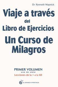 VIAJE A TRAVES DEL LIBRO DE EJERCICIOS UN CURSO DE MILAGROS - LECCIONES DE LA 1 A LA 60