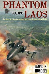 PHANTOM SOBRE LAOS - UN PILOTO DE F-4 EN LA CAMPAÑA SECRETA DE LA GUERRA DE VIETNAM