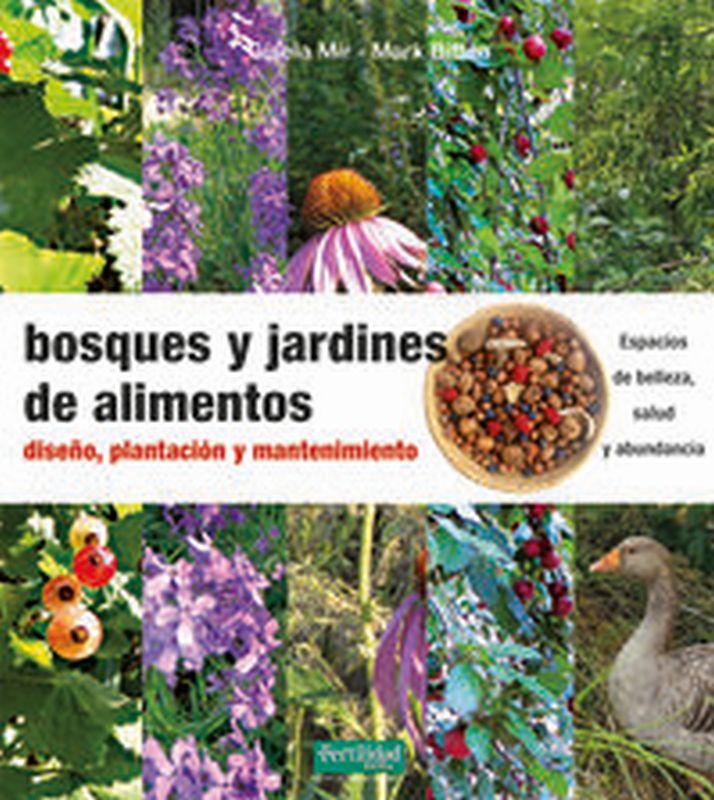 BOSQUES Y JARDINES DE ALIMENTOS - DISEÑO, PLANTACION Y MANTENIMIENTO