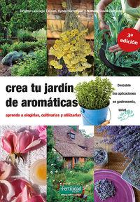 CREA TU JARDIN DE AROMATICAS - APRENDE A ELEGIRLAS, CULTIVARLAS Y UTILIZARLAS
