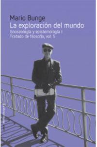 EXPLORACION DEL MUNDO, LA - GNOSEOLOGIA Y EPISTEMOLOGIA I - TRATADO DE FILOSOFIA 5
