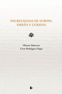 Encrucijadas De Europa. España Y Ucrania - Oksana Yakovina / Cesar Rodriguez Orgaz