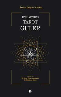 ENIGMATICO TAROT GULER - CLAVES DE EL GRAN TAROT ESOTERICO DE MARITXU GULER