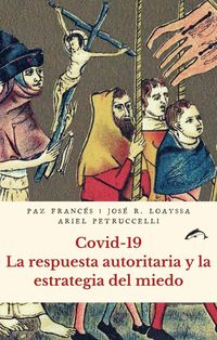 COVID-19 - LA RESPUESTA AUTORITARIA Y LA ESTRATEGIA DEL MIEDO