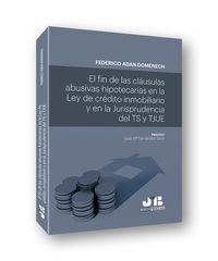 El fin de las clausulas abusivas hipotecarias en la ley de credito inmobiliario y en la jurisprudencia del ts y tjue - Federico Adan Domenech
