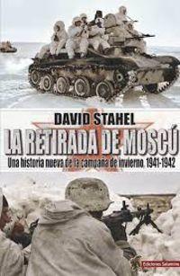 LA RETIRADA DE MOSCU - UNA HISTORIA NUEVA DE LA CAMPAÑA DE INVIERNO (1941-1942)