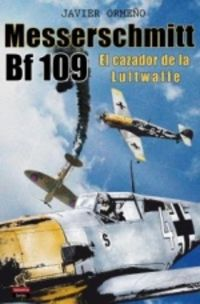 MESSERSCHMITT BF-109 - EL CAZADOR DE LA LUFTWAFFE