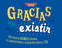 GRACIAS POR EXISTIR - HISTORIAS DE GRANDES PERSONAS Y EL AGRADECIMIENTO A ALGUIEN MUY ESPECIAL: ¡TU!