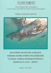 PORTS ANTICS DE TARRACO, EL - EMBARCADORS, PORTS I PLATGES DEL LITORAL TARRACONENSE EN EPOCA ROMANA (S