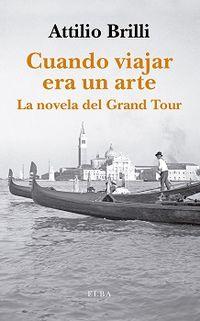 CUANDO VIAJAR ERA UN ARTE - LA NOVELA DEL GRAND TOUR