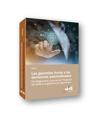 GARANTIAS FRENTE A LAS DECISIONES AUTOMATIZADAS, LAS - DEL REGLAMENTO GENERAL DE PROTECCION DE DATOS A LA GOBERNANZA ALGORITMICA
