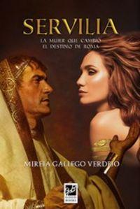 servilia - la mujer que cambio el destino de roma - Mireia Gallego Verdejo