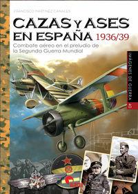 CAZAS Y ASES EN ESPAÑA 1936 / 39 - COMBATE AEREO EN EL PRELUDIO DE LA SEGUNDA GUERRA MUNDIAL