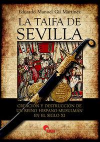TAIFA DE SEVILLA, LA - CREACION Y DESTRUCCION DE UN REINO HISPANO-MUSULMAN EN EL SIGLO XI (1022-1091)
