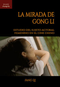 MIRADA DE GONG LI, LA - ESTUDIO DEL SUJETO ACTORAL FEMENINO EN EL CINE CHINO