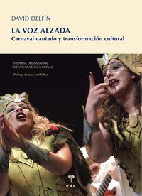 LA VOZ ALZADA - HISTORIA DEL CARNAVAL DE MALAGA EN SUS COPLAS