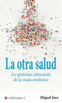 OTRA SALUD, LA - LA EPIDEMIA SILENCIADA DE LA MALA MEDICINA