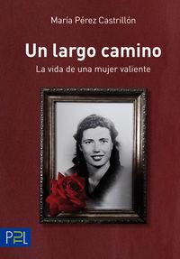 largo camino, un - la vida de una mujer valiente - Maria Perez Castrillon
