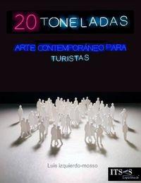 20 TONELADAS - ARTE CONTEMPORANEO PARA TURISTAS