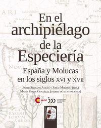 EN EL ARCHIPIELAGO DE LA ESPECIERIA - ESPAÑA Y MOLUCAS EN LOS SIGLOS XVI Y XVII