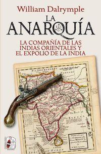 LA ANARQUIA - LA COMPAÑIA DE LAS INDIAS ORIENTALES Y EL EXPOLIO DE LA INDIA