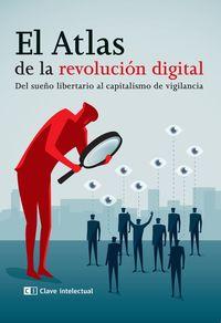 ATLAS DE LA REVOLUCION DIGITAL, EL - DEL SUEÑO LIBERTARIO AL CAPITALISMO DE VIGILANCIA