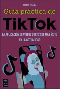 GUIA PRACTICA DE TIKTOK - LA APLICACION DE VIDEOS CORTOS DE MAS EXITO EN LA ACTUALIDAD