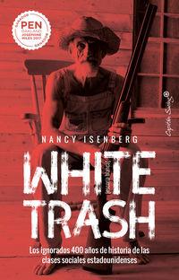 White Trash (escoria Blanca) - Los Ignorados 400 Años De Historia De Las Clases Sociales Estadounidenses - Nancy Isenberg