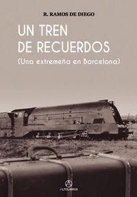 TREN DE RECUERDOS, UN - UNA EXTREMEÑA EN BARCELONA