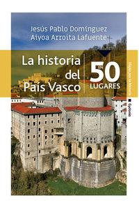 LA HISTORIA DEL PAIS VASCO EN 50 LUGARES
