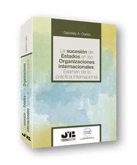 SUCESION DE ESTADOS EN LAS ORGANIZACIONES INTERNACIONALES, LA - EXAMEN DE LA PRACTICA INTERNACIONAL
