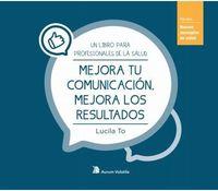 MEJORA TU COMUNICACION, MEJORA LOS RESULTADOS - UN LIBRO PARA PROFESIONALES DE LA SALUD