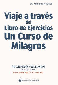 VIAJE A TRAVES DEL LIBRO DE EJERCICIOS UN CURSO DE MILAGROS 2 - LECCIONES DE LA 61 A LA 90
