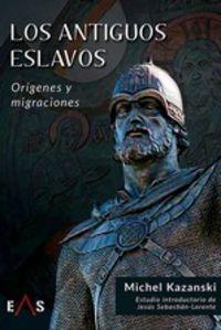 los antiguos eslavos - origenes y migraciones - Michel Kazanski