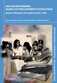 EDUCAR EN FEMININO. MARIA VICTORIA MORENO E NOSOUTRAS - ENSINO E LITERATURA: UN CAMINO DE IDA E VOLTA