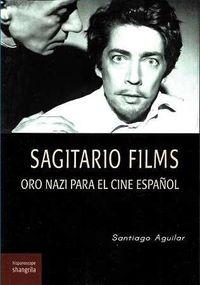 SAGITARIO FILMS - ORO NAZI PARA EL CINE ESPAÑOL