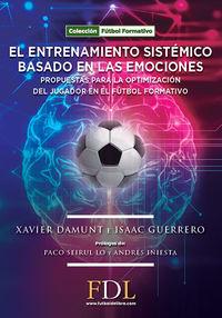 entrenamiento sistemico basado en las emociones, el - propuesta para la optimizacion del jugador en el futbol formativo - Xavier Damunt Masip / Isaac Guerrero Hernandez