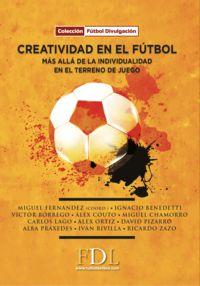 CREATIVIDAD EN EL FUTBOL. MAS ALLA DE LA INDIVIDUALIDAD EN EL TERRENO DE JUEGO