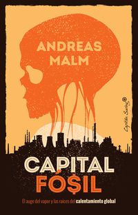 Capital Fosil - El Auge Del Vapor Y Las Raices Del Calentamiento Global - Andreas Malm
