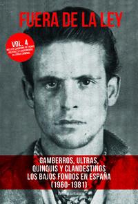 FUERA DE LA LEY 4 - GAMBERROS, ULTRAS, QUINQUIS Y CLANDESTINOS - LOS BAJOS FONDOS EN ESPAÑA (1960-1981)
