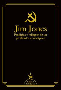 JIM JONES - PRODIGIOS Y MILAGROS DE UN PREDICADOR APOCALIPTICO