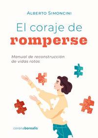 EL CORAJE DE ROMPERSE - MANUAL DE RECONSTRUCCION DE VIDAS ROTAS