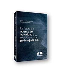 FIGURA DEL AGENTE DE AUTORIDAD Y SU RELACION CON LA POLICIA JUDICIAL, LA